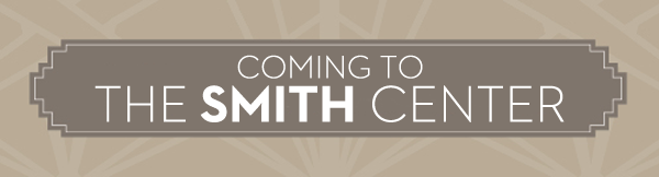 Coming to The Smith Center