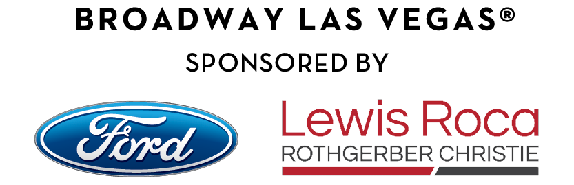 Broadway Las Vegas(R) Sponsored By Ford   Lewis Roca Rothgerber Christie