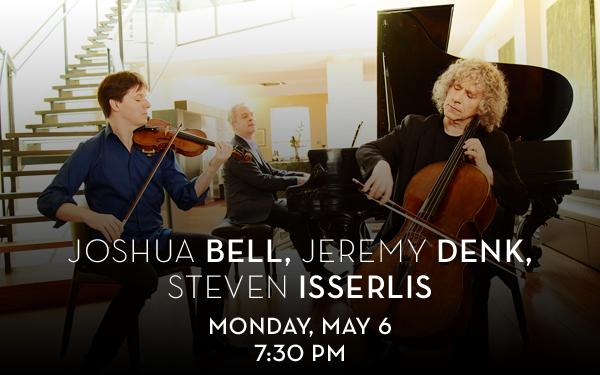 Learn More: Joshua Bell, Jeremy Denk, Steven Isserlis